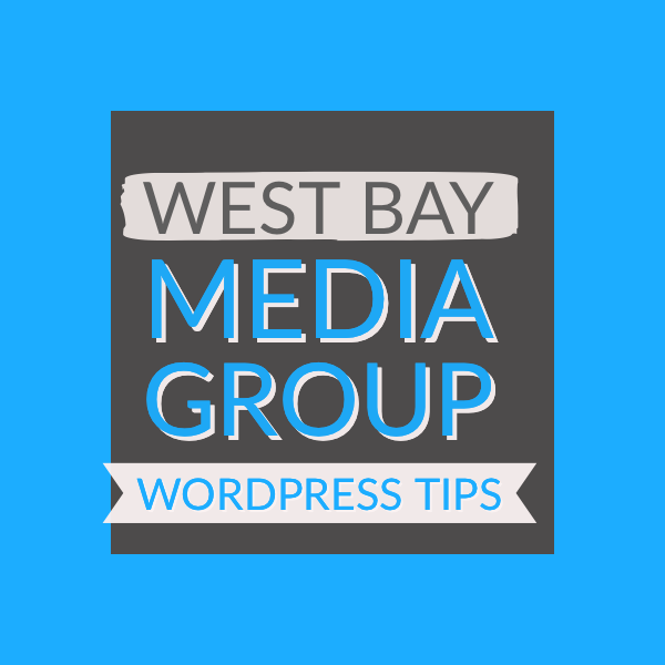 WordPress Wednesday – West Bay Media Group