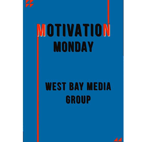 Monday Motivation – West Bay Media Group